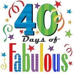 Forty Days of Fabulous
