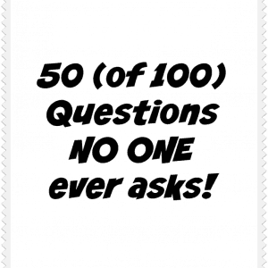The first 50 of 100 questions NO ONE asks.