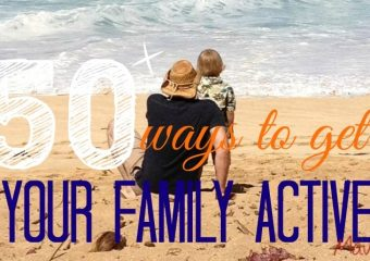 50+ Ways to Get Your Family Active