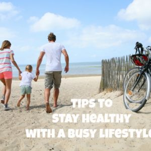Tips to Stay Healthy With a Busy Lifestyle.