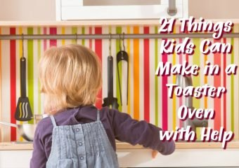 21 Things Kids Can Make in a Toaster Oven with Help